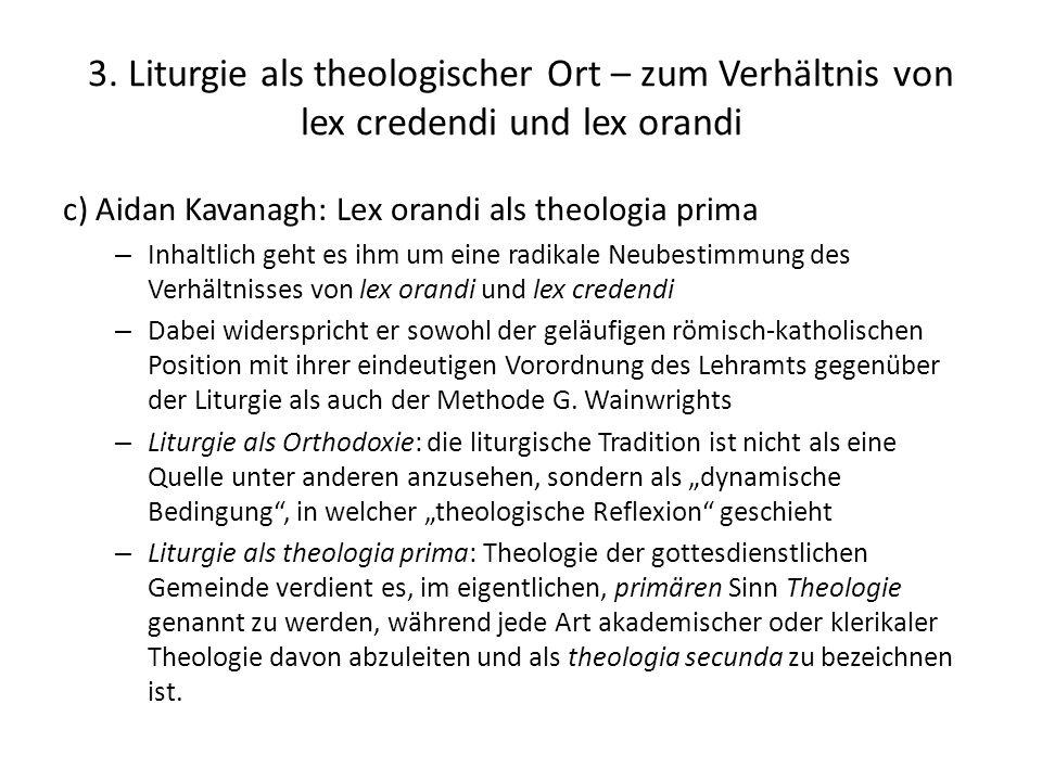 3. Liturgie als theologischer Ort – zum Verhältnis von lex credendi und lex orandi c) Aidan Kavanagh: Lex orandi als theologia prima – Inhaltlich geht