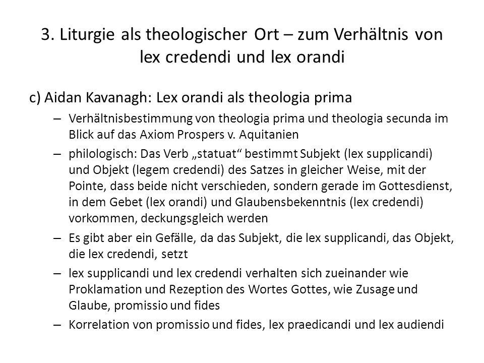 3. Liturgie als theologischer Ort – zum Verhältnis von lex credendi und lex orandi c) Aidan Kavanagh: Lex orandi als theologia prima – Verhältnisbesti