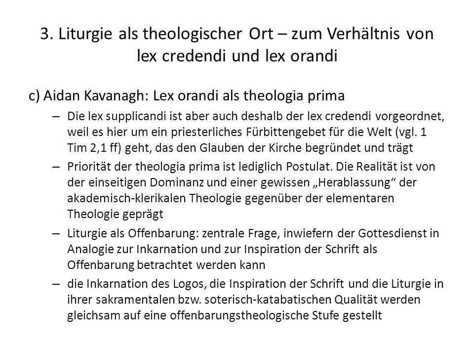 3. Liturgie als theologischer Ort – zum Verhältnis von lex credendi und lex orandi c) Aidan Kavanagh: Lex orandi als theologia prima – Die lex supplic