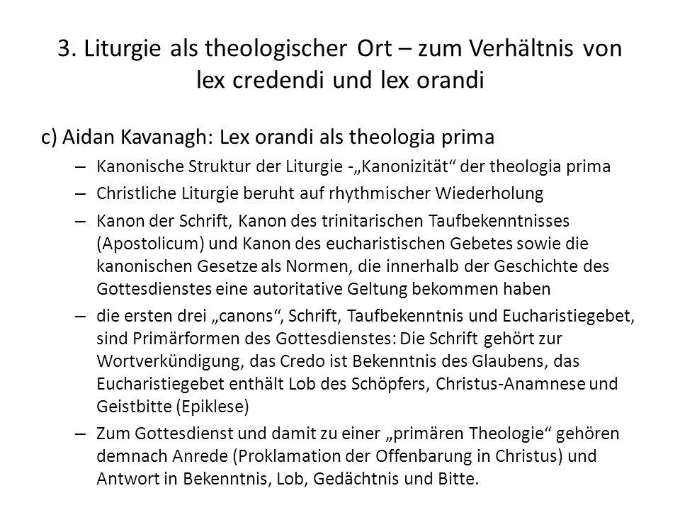 3. Liturgie als theologischer Ort – zum Verhältnis von lex credendi und lex orandi c) Aidan Kavanagh: Lex orandi als theologia prima – Kanonische Stru
