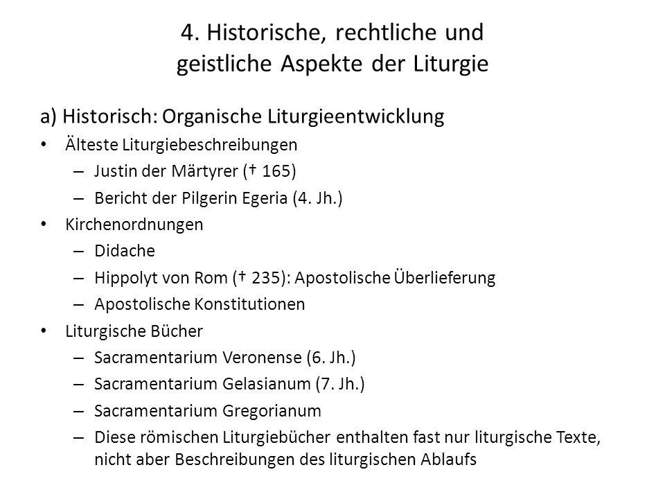4. Historische, rechtliche und geistliche Aspekte der Liturgie a) Historisch: Organische Liturgieentwicklung Älteste Liturgiebeschreibungen – Justin d
