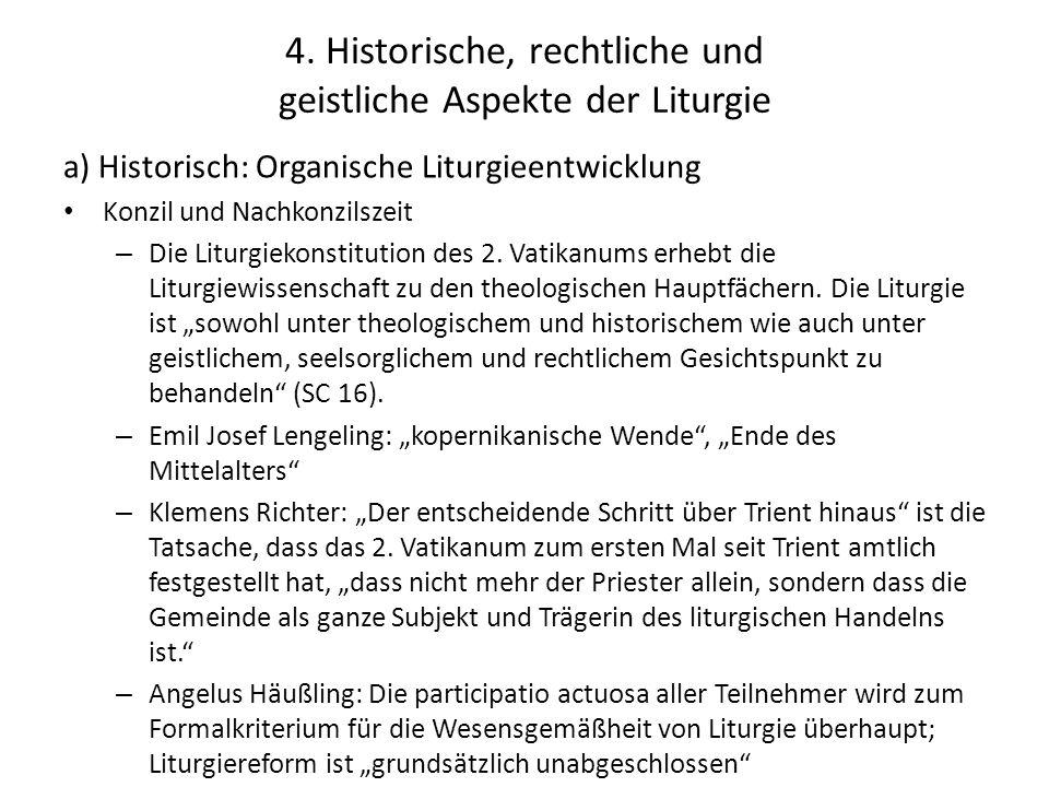 4. Historische, rechtliche und geistliche Aspekte der Liturgie a) Historisch: Organische Liturgieentwicklung Konzil und Nachkonzilszeit – Die Liturgie