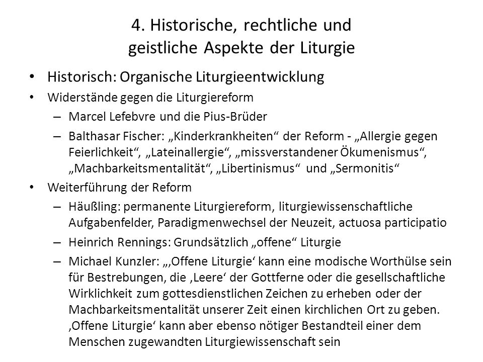 4. Historische, rechtliche und geistliche Aspekte der Liturgie Historisch: Organische Liturgieentwicklung Widerstände gegen die Liturgiereform – Marce