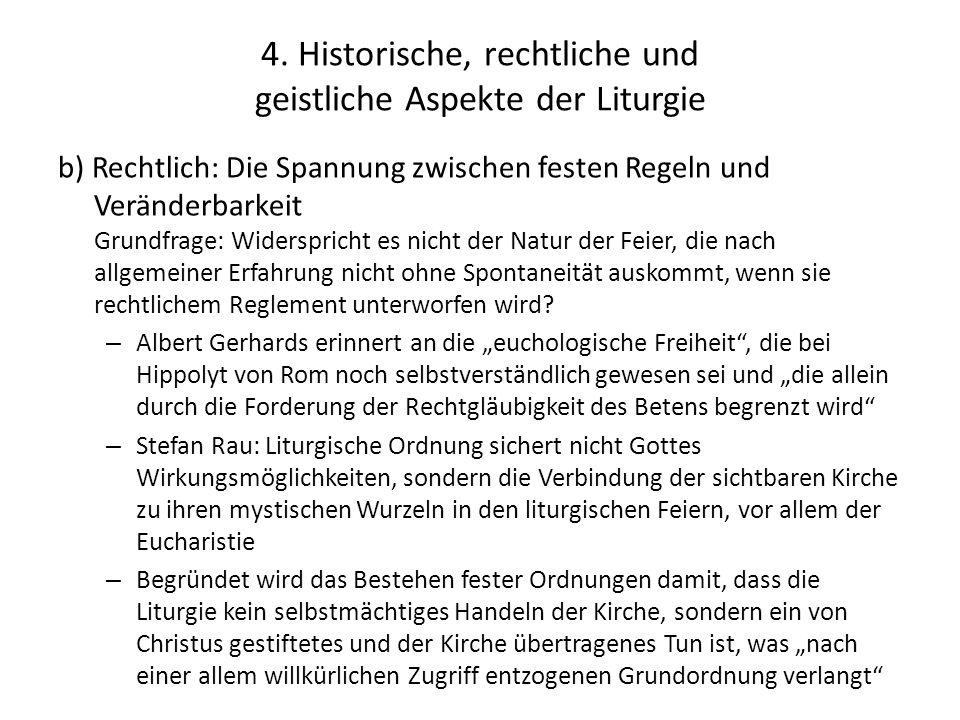 4. Historische, rechtliche und geistliche Aspekte der Liturgie b) Rechtlich: Die Spannung zwischen festen Regeln und Veränderbarkeit Grundfrage: Wider
