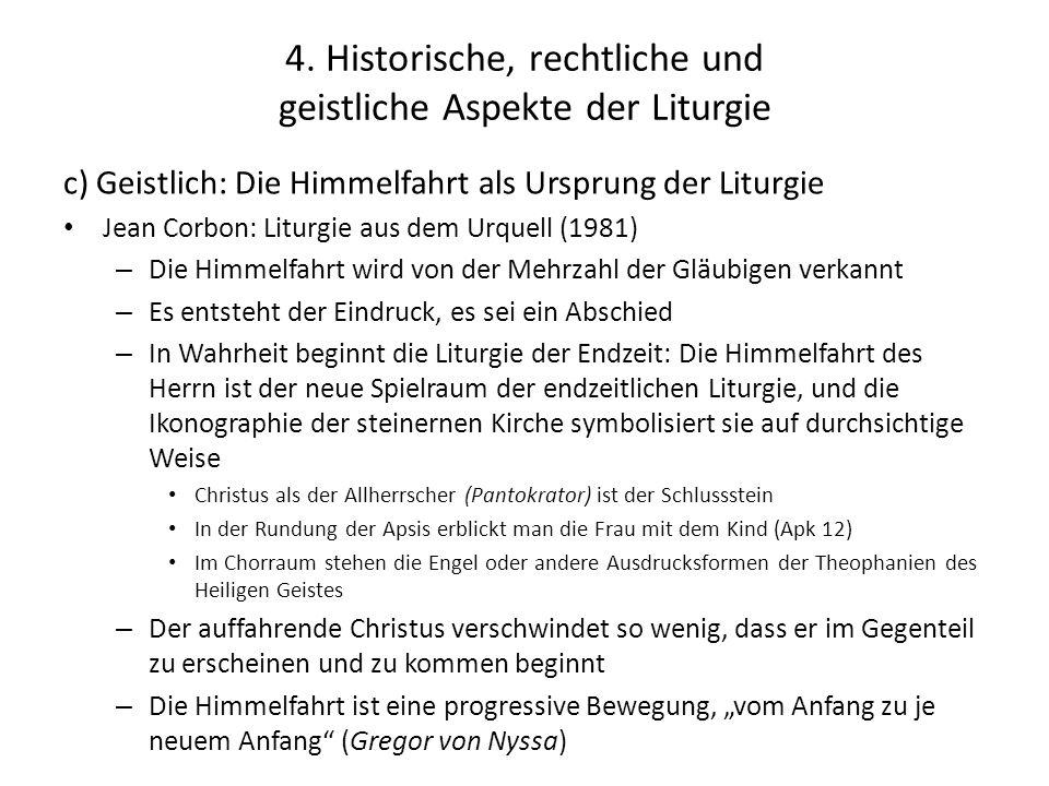 4. Historische, rechtliche und geistliche Aspekte der Liturgie c) Geistlich: Die Himmelfahrt als Ursprung der Liturgie Jean Corbon: Liturgie aus dem U
