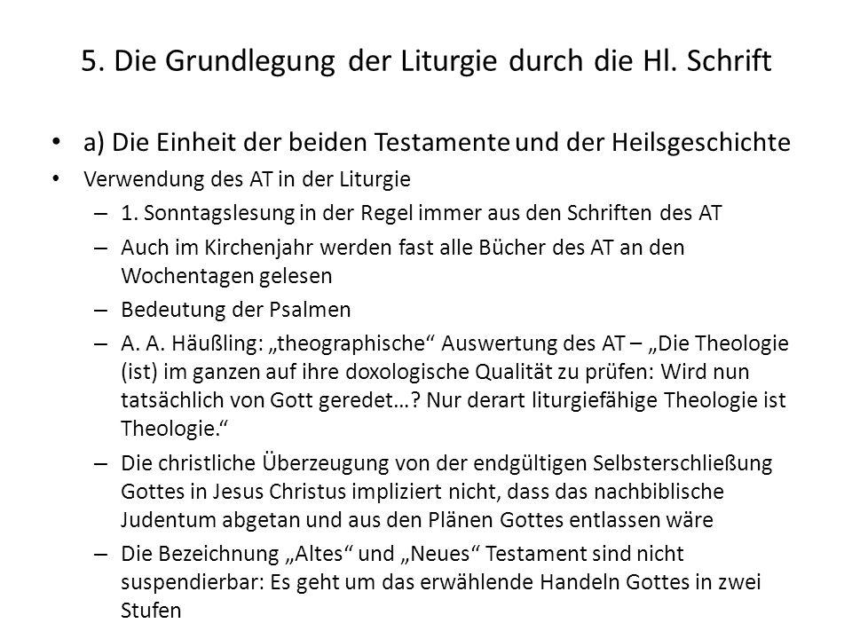 5. Die Grundlegung der Liturgie durch die Hl. Schrift a) Die Einheit der beiden Testamente und der Heilsgeschichte Verwendung des AT in der Liturgie –