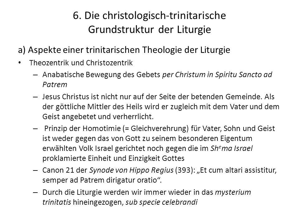 6. Die christologisch-trinitarische Grundstruktur der Liturgie a) Aspekte einer trinitarischen Theologie der Liturgie Theozentrik und Christozentrik –