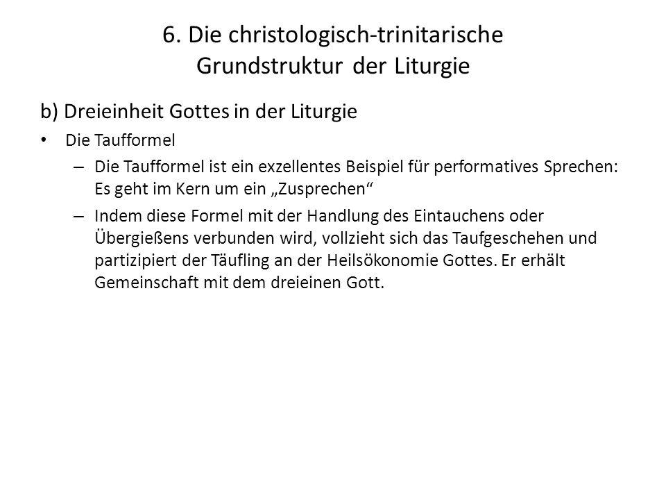 6. Die christologisch-trinitarische Grundstruktur der Liturgie b) Dreieinheit Gottes in der Liturgie Die Taufformel – Die Taufformel ist ein exzellent