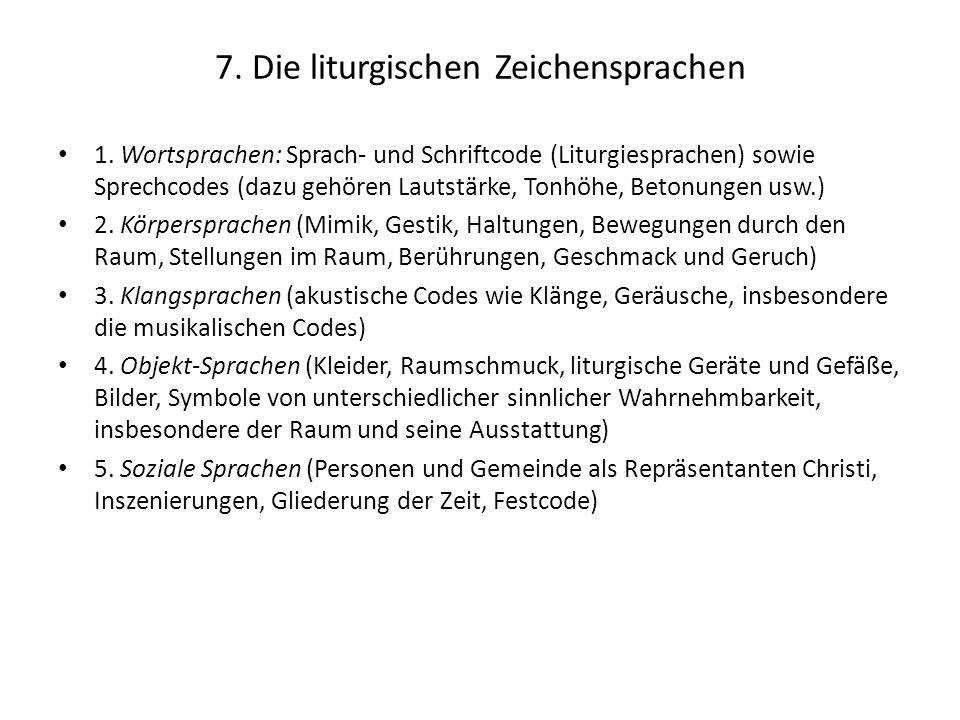 7. Die liturgischen Zeichensprachen 1. Wortsprachen: Sprach- und Schriftcode (Liturgiesprachen) sowie Sprechcodes (dazu gehören Lautstärke, Tonhöhe, B