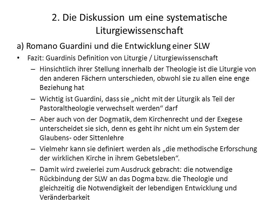 2. Die Diskussion um eine systematische Liturgiewissenschaft a) Romano Guardini und die Entwicklung einer SLW Fazit: Guardinis Definition von Liturgie