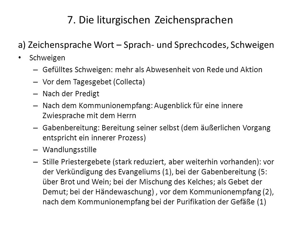 7. Die liturgischen Zeichensprachen a) Zeichensprache Wort – Sprach- und Sprechcodes, Schweigen Schweigen – Gefülltes Schweigen: mehr als Abwesenheit