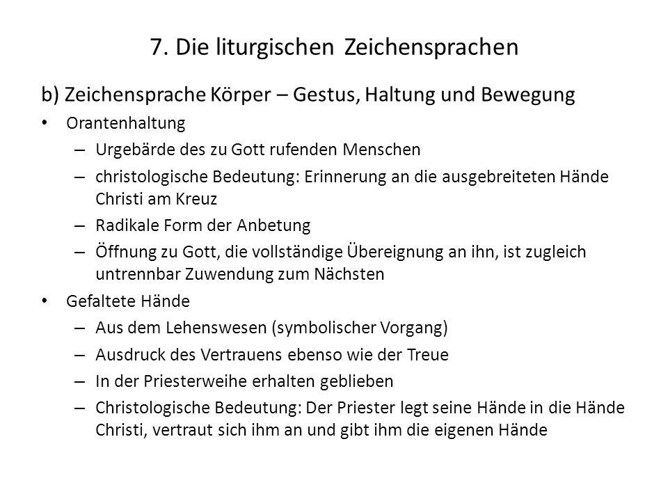 7. Die liturgischen Zeichensprachen b) Zeichensprache Körper – Gestus, Haltung und Bewegung Orantenhaltung – Urgebärde des zu Gott rufenden Menschen –