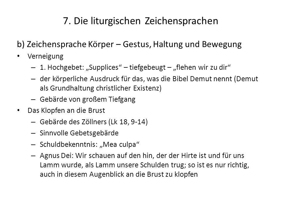 """7. Die liturgischen Zeichensprachen b) Zeichensprache Körper – Gestus, Haltung und Bewegung Verneigung – 1. Hochgebet: """"Supplices"""" – tiefgebeugt – """"fl"""