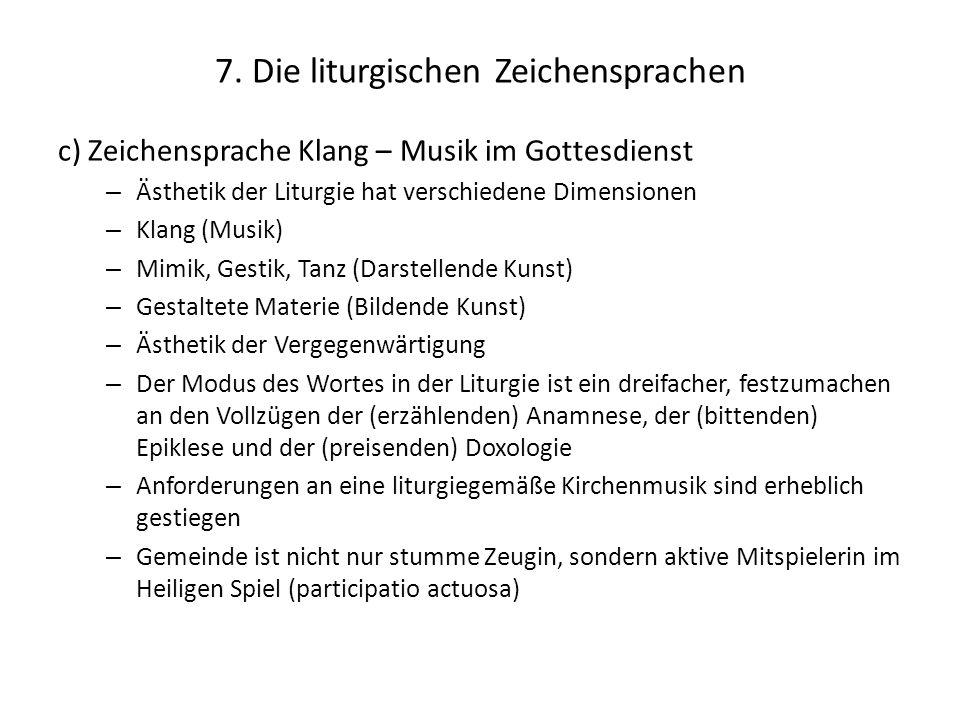 7. Die liturgischen Zeichensprachen c) Zeichensprache Klang – Musik im Gottesdienst – Ästhetik der Liturgie hat verschiedene Dimensionen – Klang (Musi