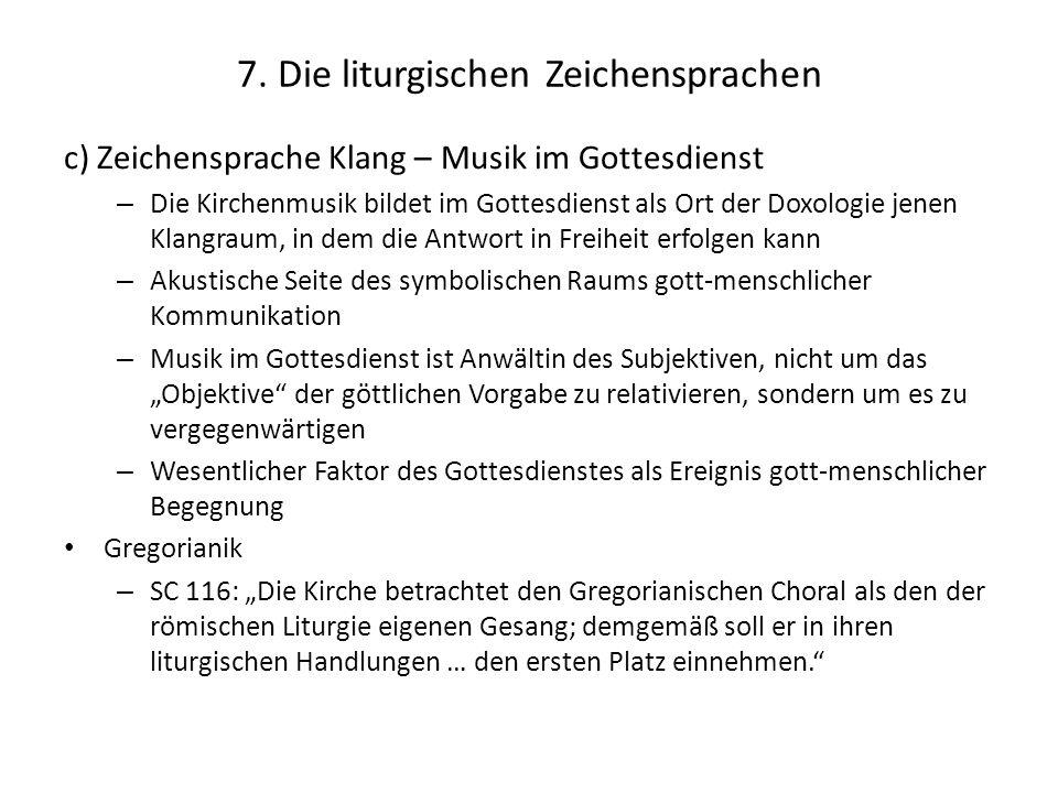 7. Die liturgischen Zeichensprachen c) Zeichensprache Klang – Musik im Gottesdienst – Die Kirchenmusik bildet im Gottesdienst als Ort der Doxologie je
