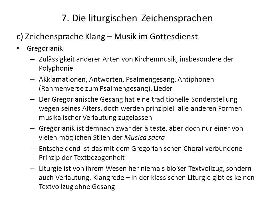 7. Die liturgischen Zeichensprachen c) Zeichensprache Klang – Musik im Gottesdienst Gregorianik – Zulässigkeit anderer Arten von Kirchenmusik, insbeso