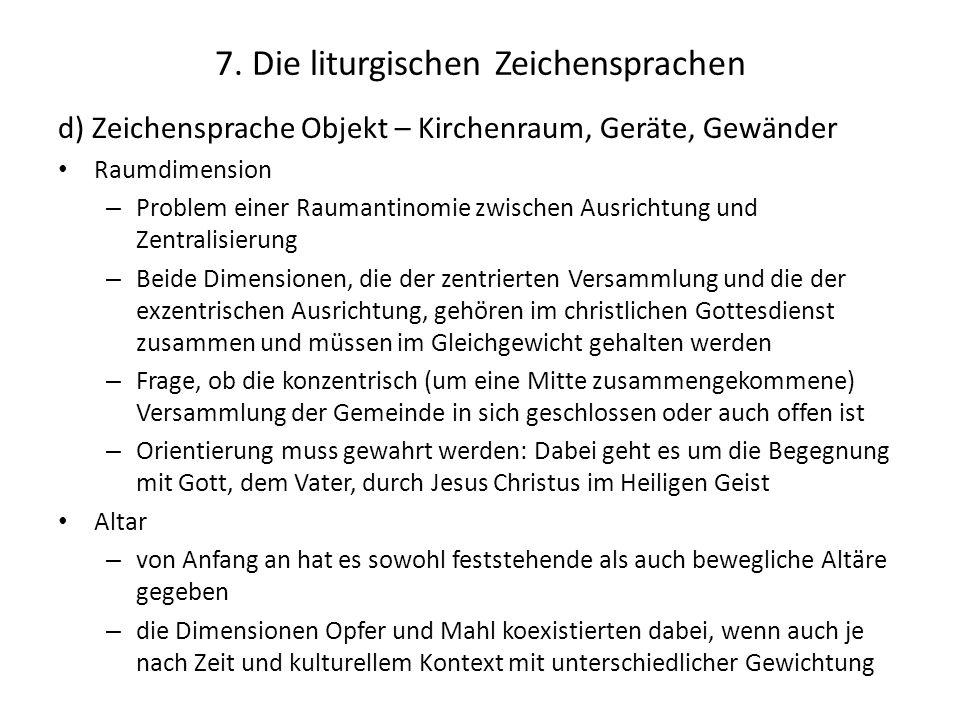 7. Die liturgischen Zeichensprachen d) Zeichensprache Objekt – Kirchenraum, Geräte, Gewänder Raumdimension – Problem einer Raumantinomie zwischen Ausr
