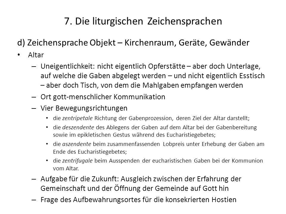 7. Die liturgischen Zeichensprachen d) Zeichensprache Objekt – Kirchenraum, Geräte, Gewänder Altar – Uneigentlichkeit: nicht eigentlich Opferstätte –