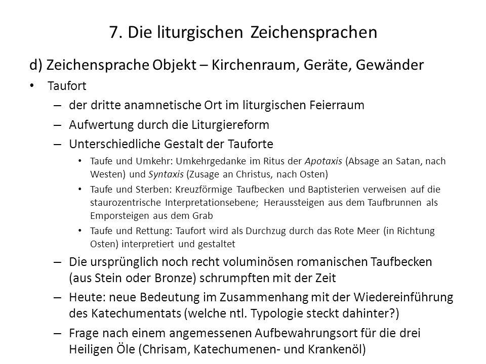 7. Die liturgischen Zeichensprachen d) Zeichensprache Objekt – Kirchenraum, Geräte, Gewänder Taufort – der dritte anamnetische Ort im liturgischen Fei