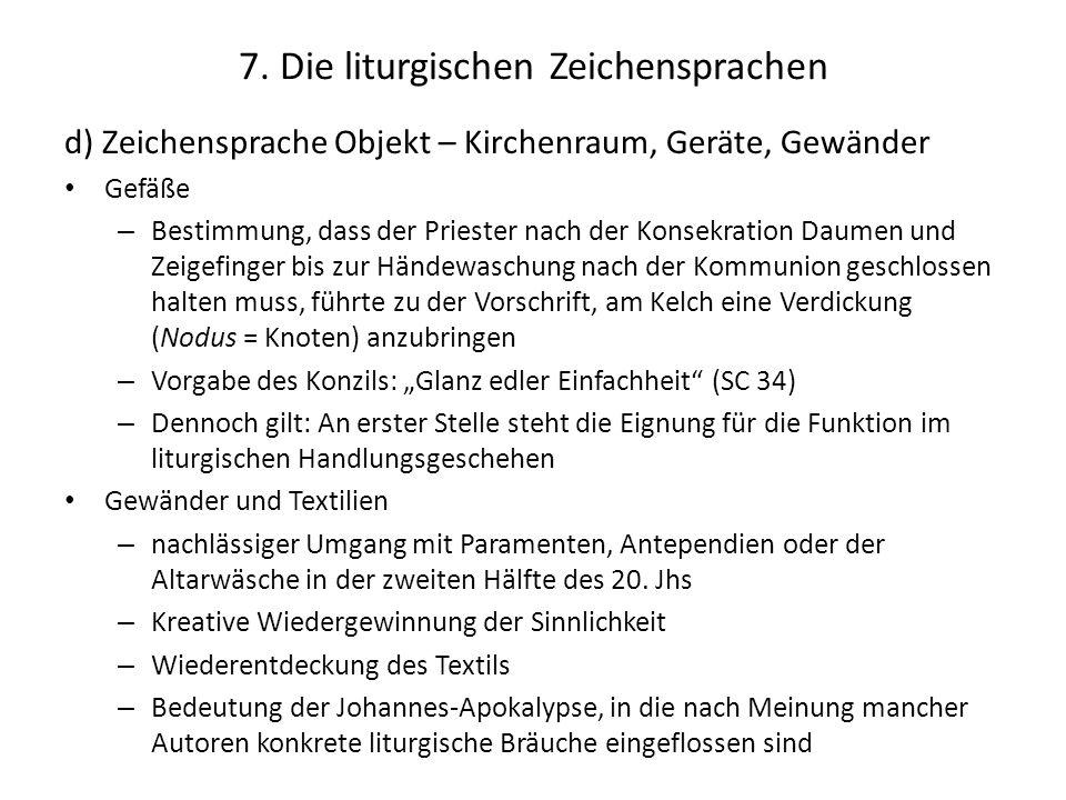 7. Die liturgischen Zeichensprachen d) Zeichensprache Objekt – Kirchenraum, Geräte, Gewänder Gefäße – Bestimmung, dass der Priester nach der Konsekrat