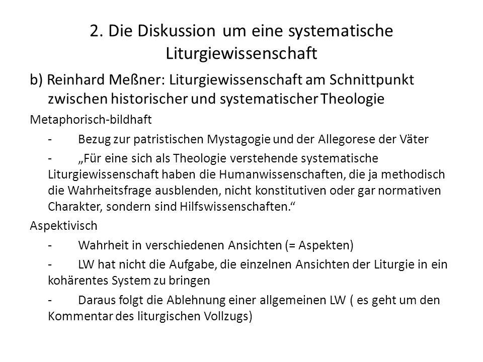 2. Die Diskussion um eine systematische Liturgiewissenschaft b) Reinhard Meßner: Liturgiewissenschaft am Schnittpunkt zwischen historischer und system