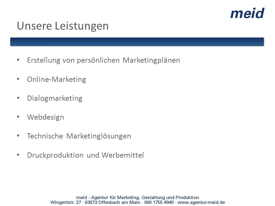 Unsere Leistungen Erstellung von persönlichen Marketingplänen Online-Marketing Dialogmarketing Webdesign Technische Marketinglösungen Druckproduktion
