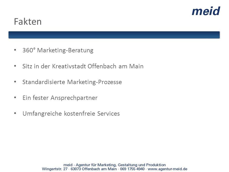 Fakten 360° Marketing-Beratung Sitz in der Kreativstadt Offenbach am Main Standardisierte Marketing-Prozesse Ein fester Ansprechpartner Umfangreiche k