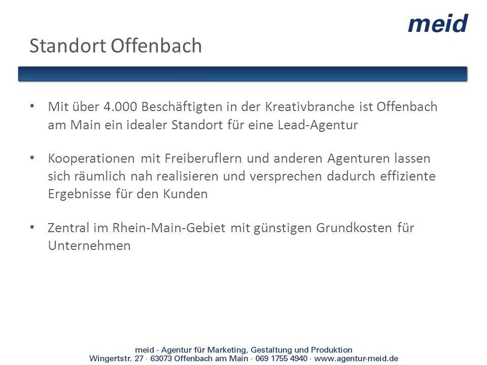 Standort Offenbach Mit über 4.000 Beschäftigten in der Kreativbranche ist Offenbach am Main ein idealer Standort für eine Lead-Agentur Kooperationen m