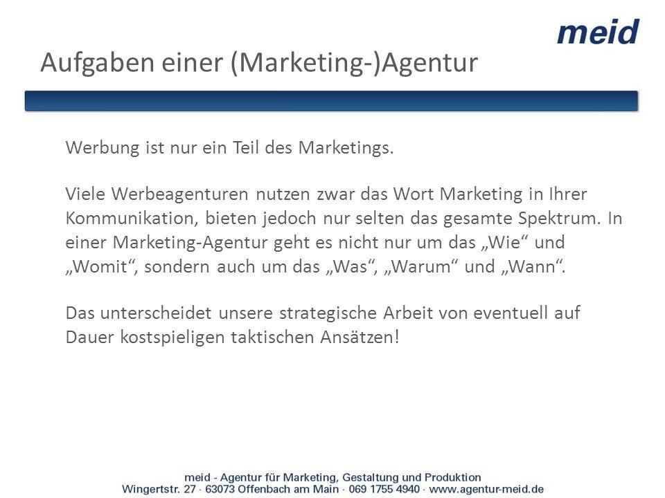 Aufgaben einer (Marketing-)Agentur Werbung ist nur ein Teil des Marketings. Viele Werbeagenturen nutzen zwar das Wort Marketing in Ihrer Kommunikation