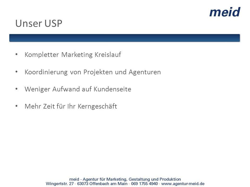 Unser USP Kompletter Marketing Kreislauf Koordinierung von Projekten und Agenturen Weniger Aufwand auf Kundenseite Mehr Zeit für Ihr Kerngeschäft