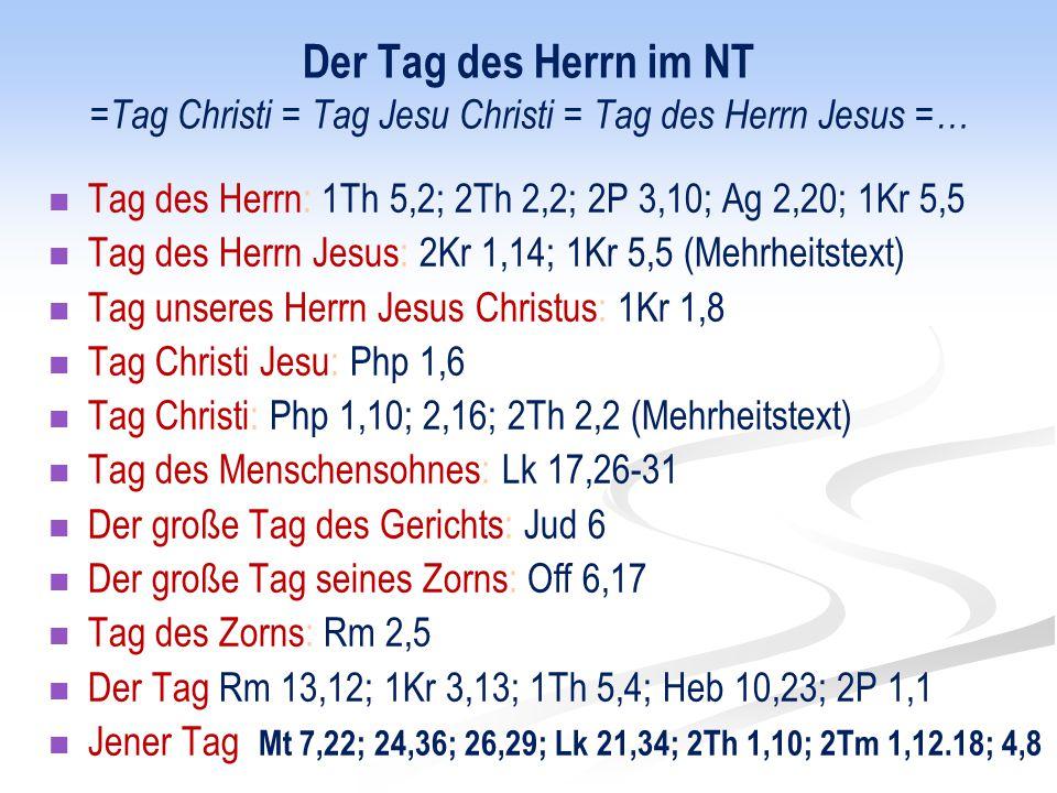 Der Tag des Herrn im NT = Tag Christi = Tag Jesu Christi = Tag des Herrn Jesus =… Tag des Herrn: 1Th 5,2; 2Th 2,2; 2P 3,10; Ag 2,20; 1Kr 5,5 Tag des H