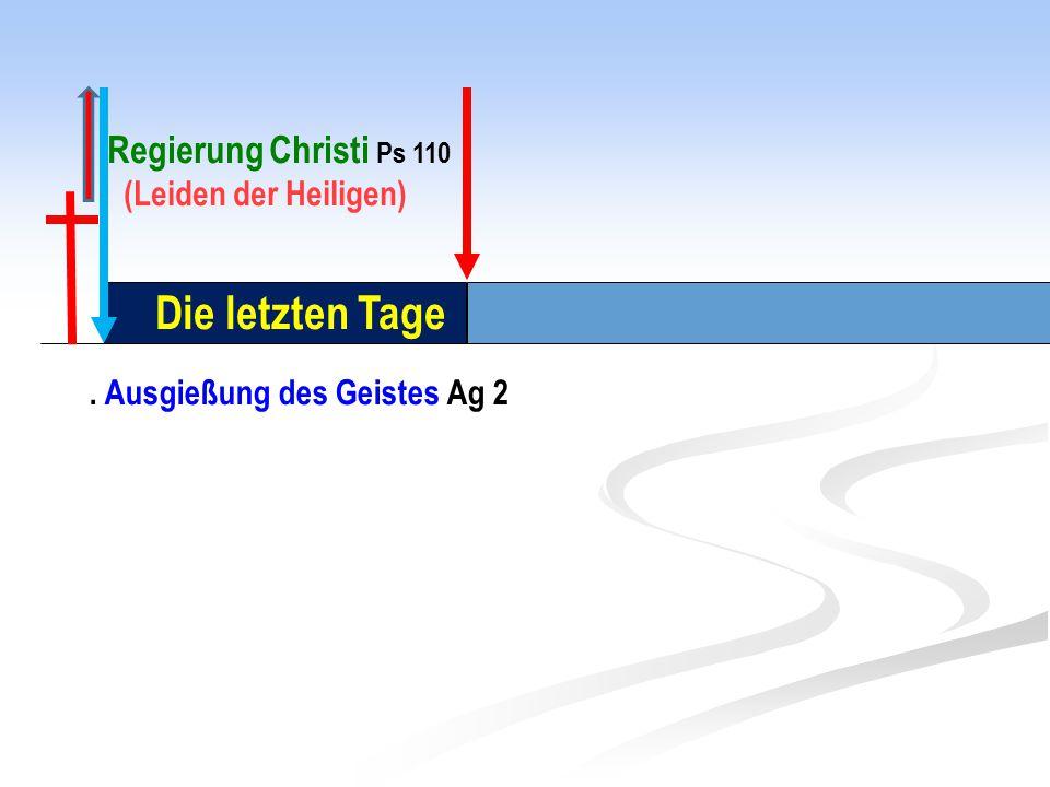 Die letzten Tage. Ausgießung des Geistes Ag 2 Regierung Christi Ps 110 (Leiden der Heiligen)