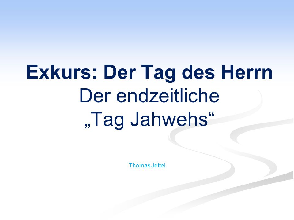 """Exkurs: Der Tag des Herrn Der endzeitliche """"Tag Jahwehs"""" Thomas Jettel"""