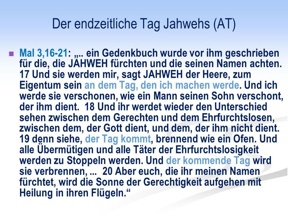 """Der endzeitliche Tag Jahwehs (AT) Mal 3,16-21: """".. ein Gedenkbuch wurde vor ihm geschrieben für die, die JAHWEH fürchten und die seinen Namen achten."""
