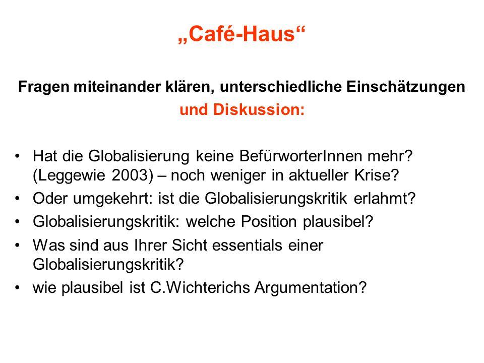 """""""Café-Haus Fragen miteinander klären, unterschiedliche Einschätzungen und Diskussion: Hat die Globalisierung keine BefürworterInnen mehr."""