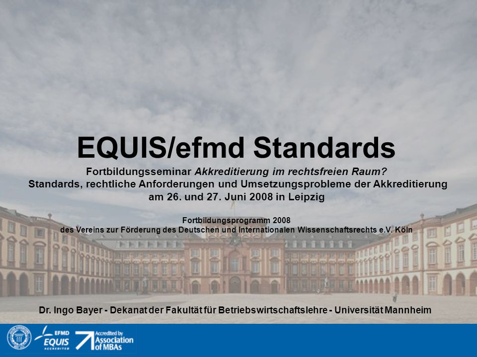 Inhalt 1.Informationen zu efmd/EQUIS 2. Grundsätzliche Eignungskriterien 3.
