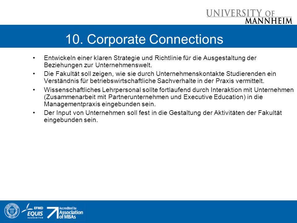 10. Corporate Connections Entwickeln einer klaren Strategie und Richtlinie für die Ausgestaltung der Beziehungen zur Unternehmenswelt. Die Fakultät so