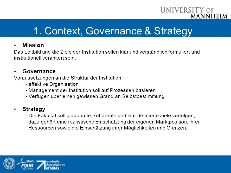 1. Context, Governance & Strategy Mission Das Leitbild und die Ziele der Institution sollen klar und verständlich formuliert und institutionell verank