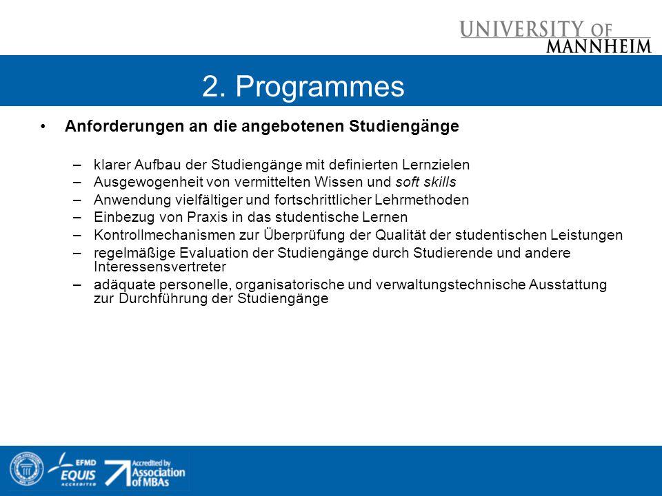 2. Programmes Anforderungen an die angebotenen Studiengänge –klarer Aufbau der Studiengänge mit definierten Lernzielen –Ausgewogenheit von vermittelte