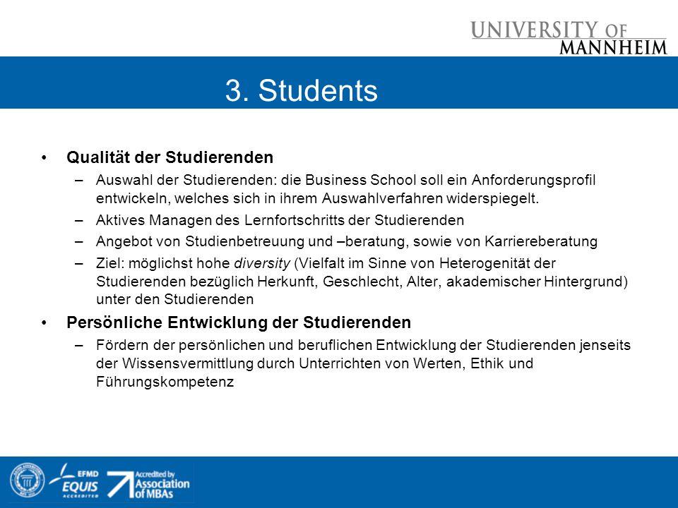 3. Students Qualität der Studierenden –Auswahl der Studierenden: die Business School soll ein Anforderungsprofil entwickeln, welches sich in ihrem Aus