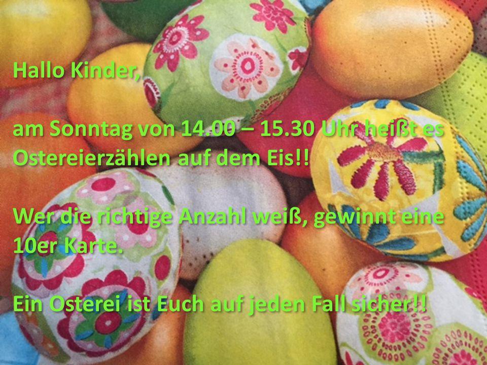 Hallo Kinder, am Sonntag von 14.00 – 15.30 Uhr heißt es Ostereierzählen auf dem Eis!.