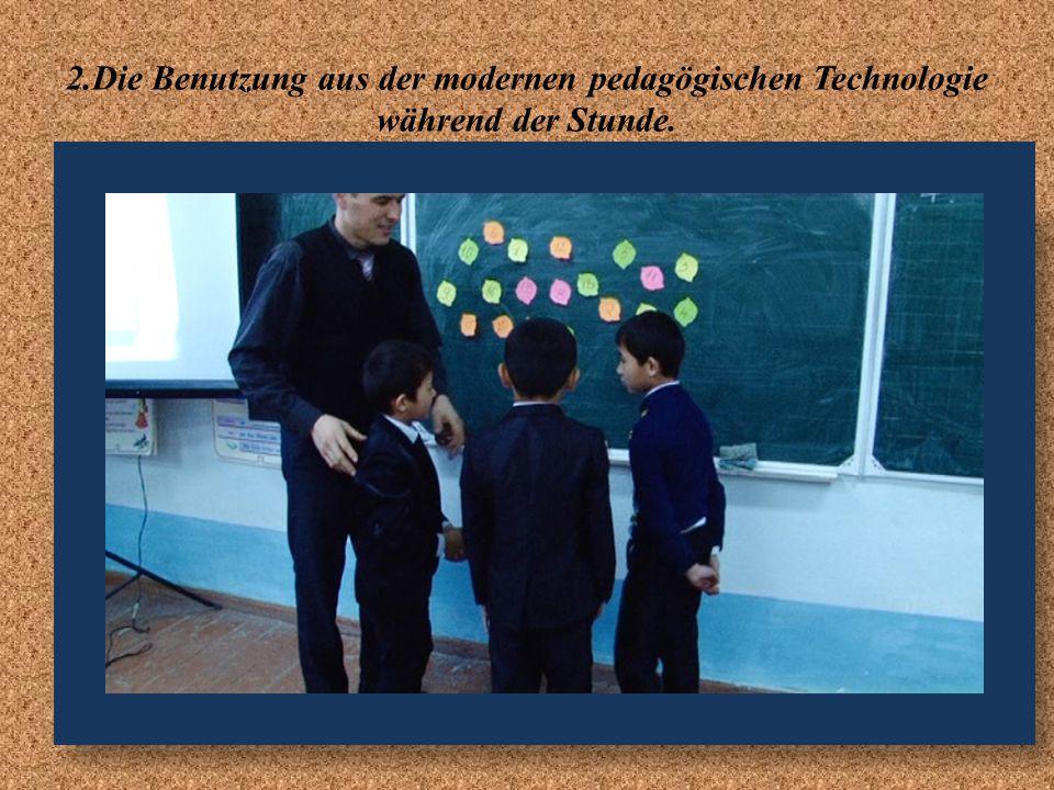 2.Die Benutzung aus der modernen pedagögischen Technologie während der Stunde.