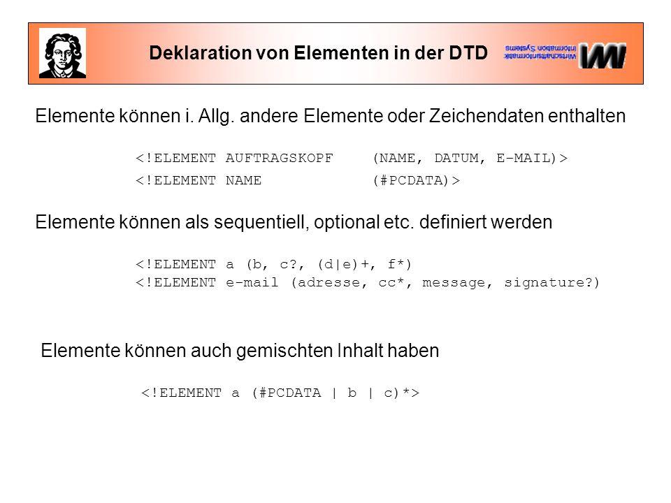 Deklaration von Elementen in der DTD Elemente können i. Allg. andere Elemente oder Zeichendaten enthalten Elemente können auch gemischten Inhalt haben