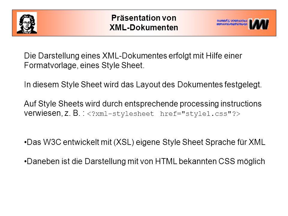 Präsentation von XML-Dokumenten Die Darstellung eines XML-Dokumentes erfolgt mit Hilfe einer Formatvorlage, eines Style Sheet. In diesem Style Sheet w