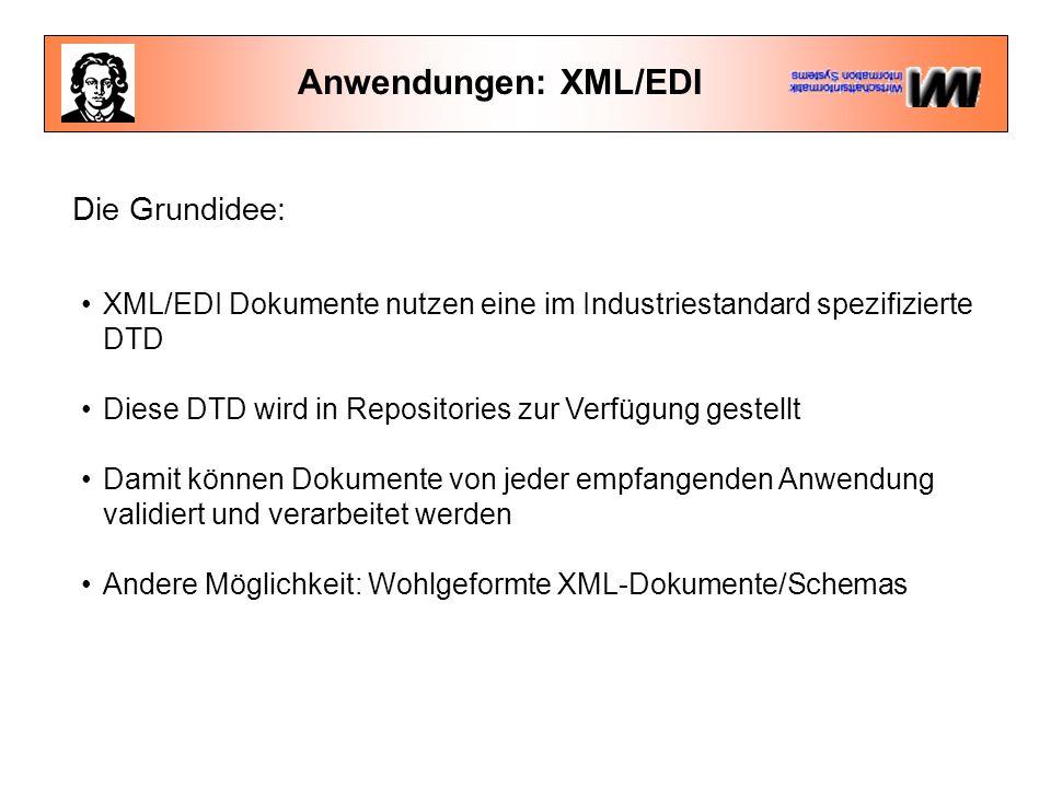 Anwendungen: XML/EDI Die Grundidee: XML/EDI Dokumente nutzen eine im Industriestandard spezifizierte DTD Diese DTD wird in Repositories zur Verfügung
