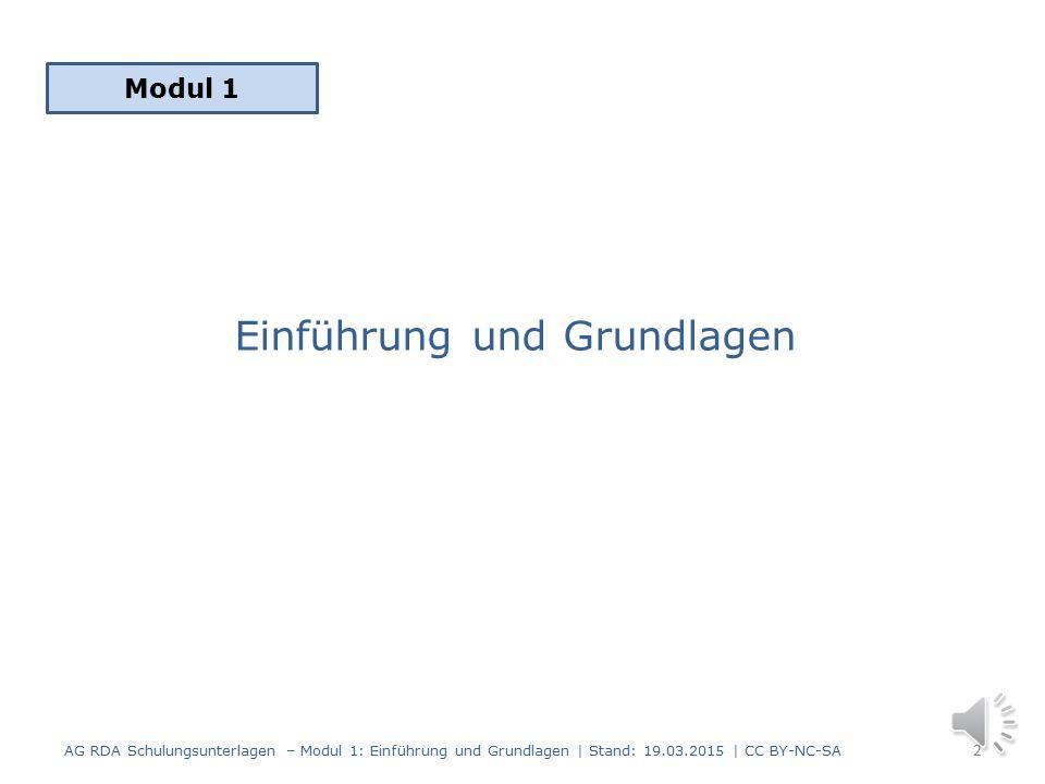 Schulungsunterlagen der AG RDA Vertretungen der Öffentlichen Bibliotheken AG RDA Schulungsunterlagen – Modul 1: Einführung und Grundlagen | Stand: 19.03.2015 | CC BY-NC-SA 1