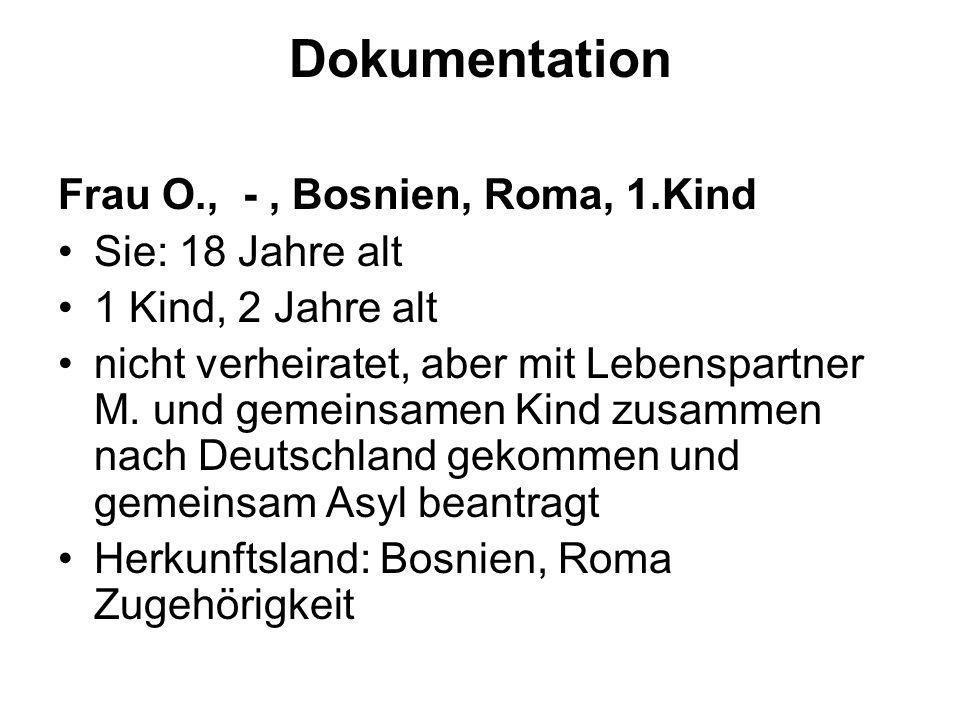Dokumentation Frau O., -, Bosnien, Roma, 1.Kind Sie: 18 Jahre alt 1 Kind, 2 Jahre alt nicht verheiratet, aber mit Lebenspartner M. und gemeinsamen Kin