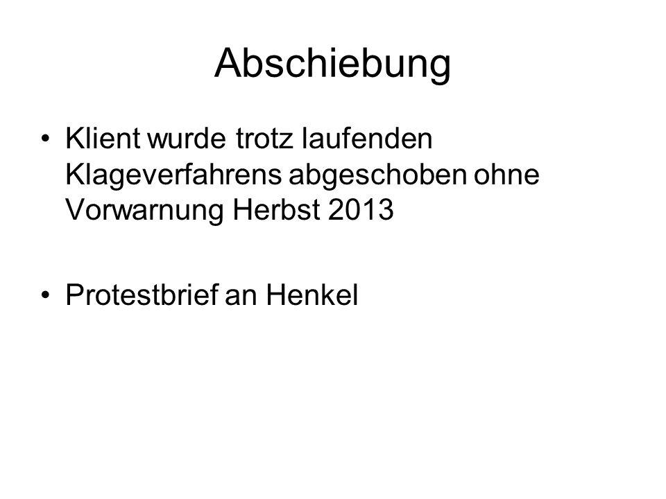 Abschiebung Klient wurde trotz laufenden Klageverfahrens abgeschoben ohne Vorwarnung Herbst 2013 Protestbrief an Henkel
