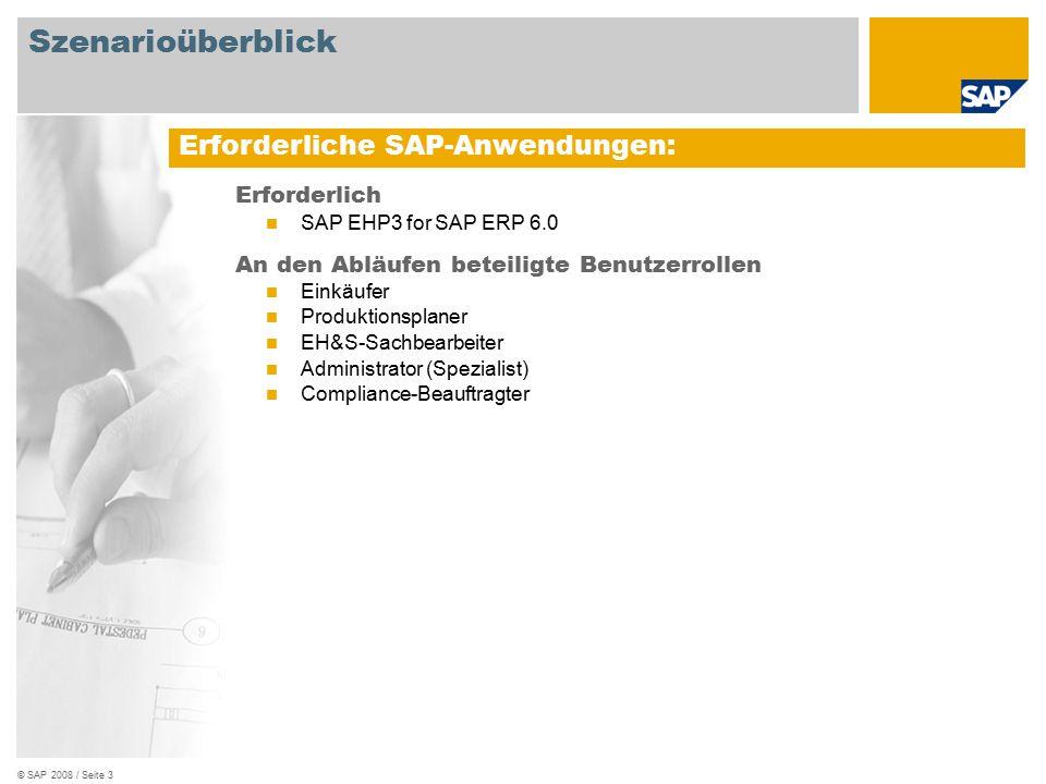 © SAP 2008 / Seite 3 Erforderlich SAP EHP3 for SAP ERP 6.0 An den Abläufen beteiligte Benutzerrollen Einkäufer Produktionsplaner EH&S-Sachbearbeiter A