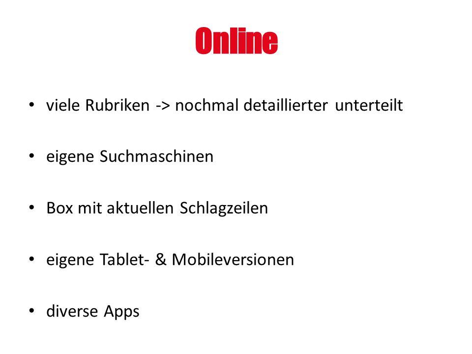 Online viele Rubriken -> nochmal detaillierter unterteilt eigene Suchmaschinen Box mit aktuellen Schlagzeilen eigene Tablet- & Mobileversionen diverse